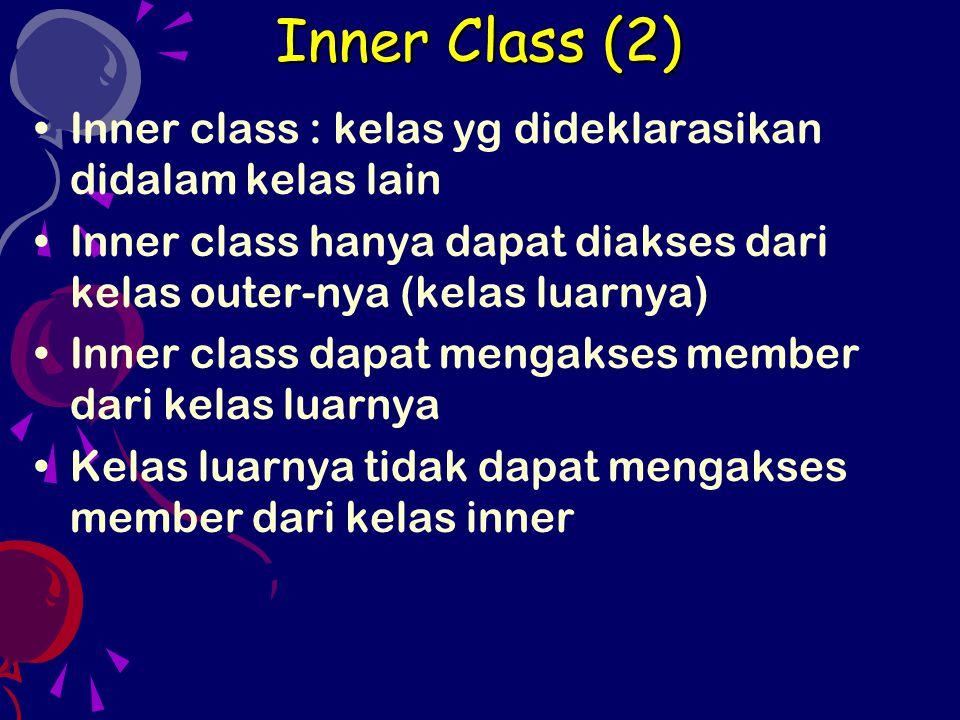 Inner class : kelas yg dideklarasikan didalam kelas lain Inner class hanya dapat diakses dari kelas outer-nya (kelas luarnya) Inner class dapat mengakses member dari kelas luarnya Kelas luarnya tidak dapat mengakses member dari kelas inner Inner Class (2)