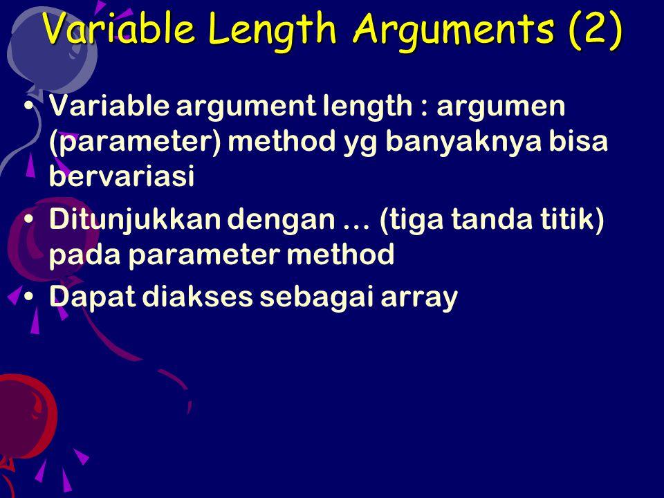 Variable argument length : argumen (parameter) method yg banyaknya bisa bervariasi Ditunjukkan dengan … (tiga tanda titik) pada parameter method Dapat diakses sebagai array Variable Length Arguments (2)