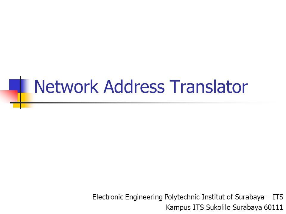 Electronic Engineering Polytechnic Institut of Surabaya – ITS Kampus ITS Sukolilo 60111 Private Network Private IP network adalah IP jaringan yang tidak terkoneksi secara langsung ke internet IP addresses Private can dirubah sesuai kebutuhan.