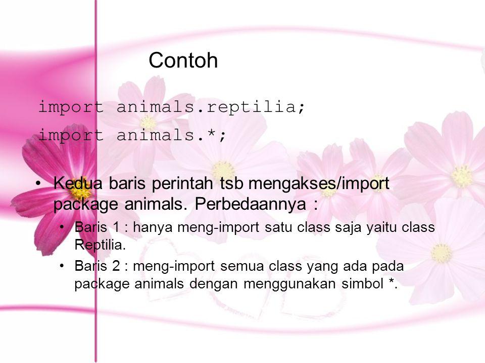 Contoh Kedua baris perintah tsb mengakses/import package animals. Perbedaannya : Baris 1 : hanya meng-import satu class saja yaitu class Reptilia. Bar