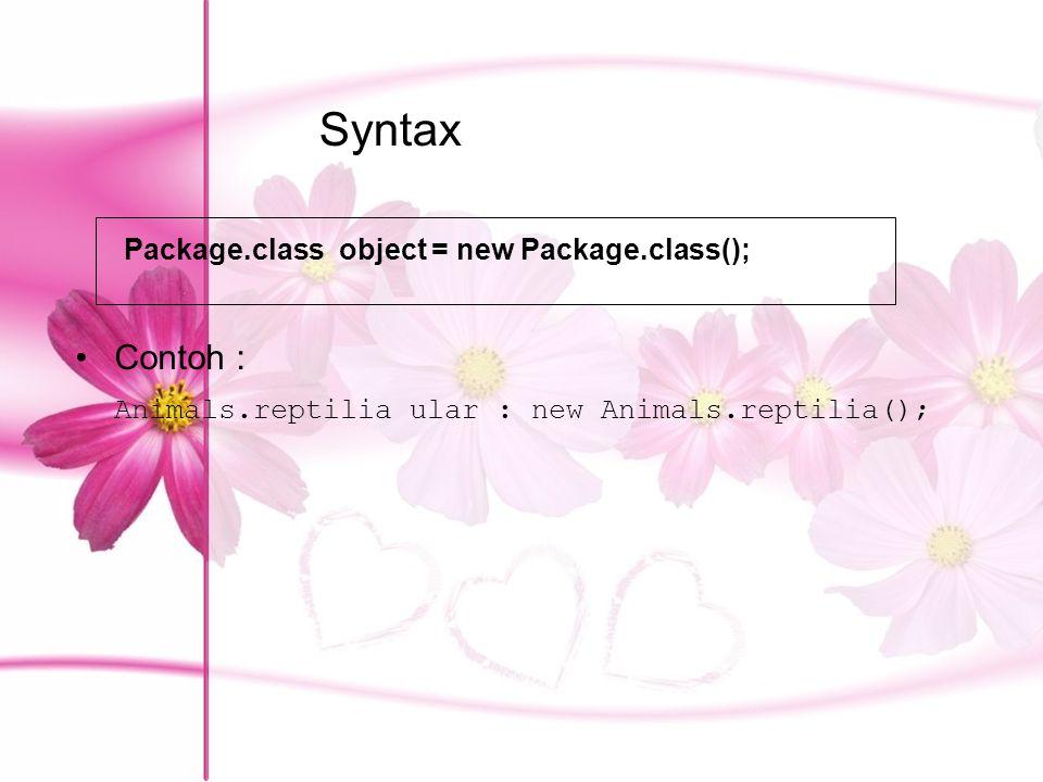 Syntax Contoh : Animals.reptilia ular : new Animals.reptilia(); Package.class object = new Package.class();