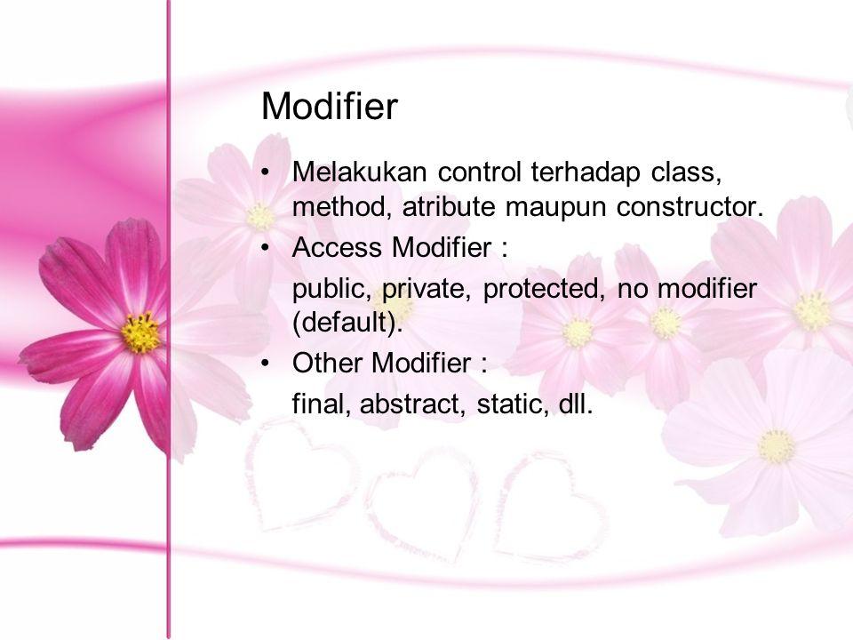 Modifier Melakukan control terhadap class, method, atribute maupun constructor. Access Modifier : public, private, protected, no modifier (default). O