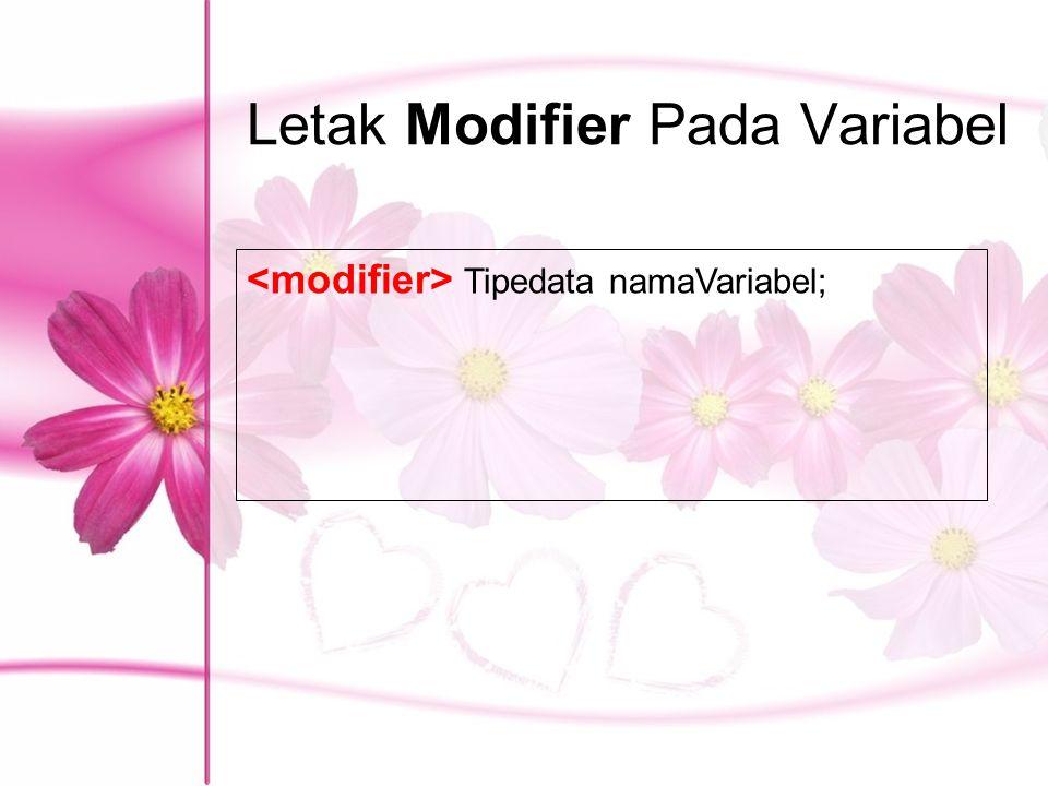 Letak Modifier Pada Variabel Tipedata namaVariabel;