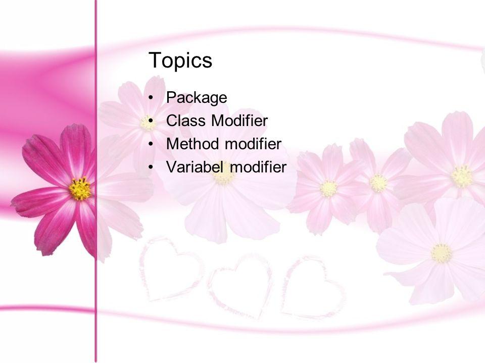 Topics Package Class Modifier Method modifier Variabel modifier