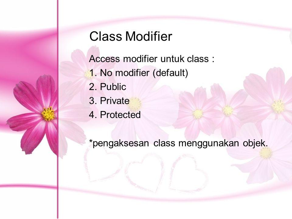 Class Modifier Access modifier untuk class : 1.No modifier (default) 2.Public 3.Private 4.Protected *pengaksesan class menggunakan objek.