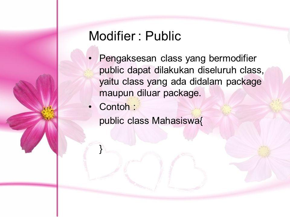Modifier : Public Pengaksesan class yang bermodifier public dapat dilakukan diseluruh class, yaitu class yang ada didalam package maupun diluar package.