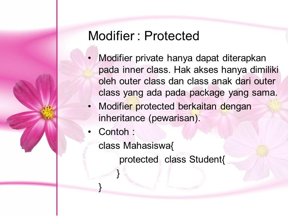 Modifier : Protected Modifier private hanya dapat diterapkan pada inner class. Hak akses hanya dimiliki oleh outer class dan class anak dari outer cla