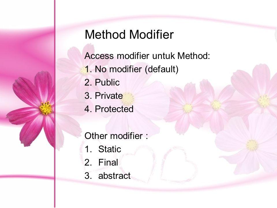Method Modifier Access modifier untuk Method: 1.No modifier (default) 2.Public 3.Private 4.Protected Other modifier : 1.Static 2.Final 3.abstract