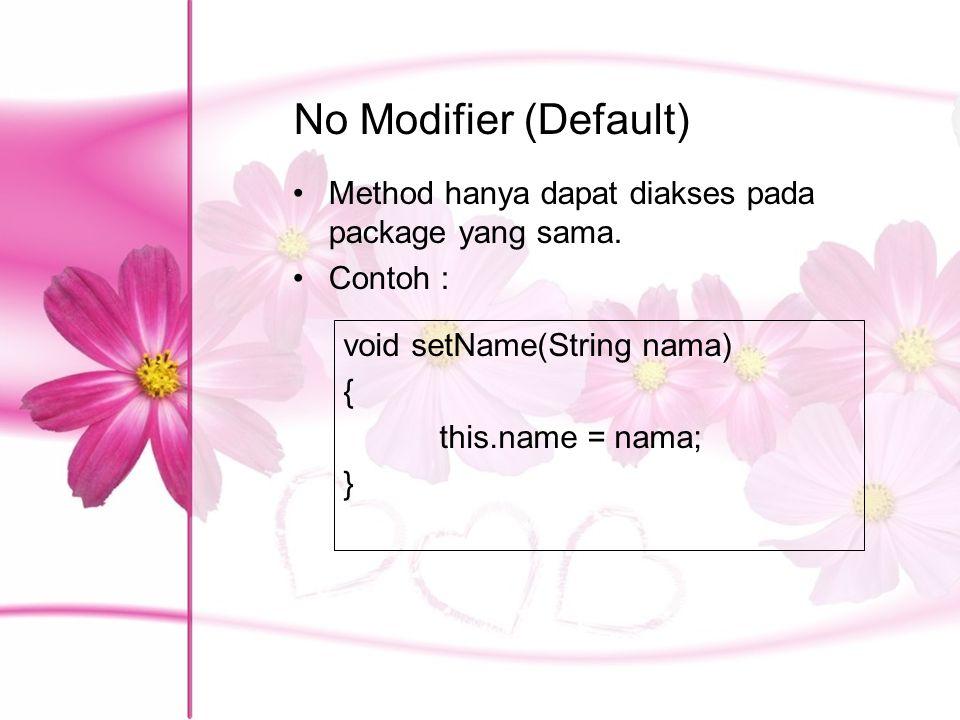 No Modifier (Default) Method hanya dapat diakses pada package yang sama. Contoh : void setName(String nama) { this.name = nama; }