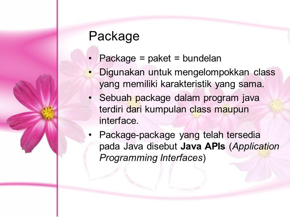 Package Package = paket = bundelan Digunakan untuk mengelompokkan class yang memiliki karakteristik yang sama. Sebuah package dalam program java terdi
