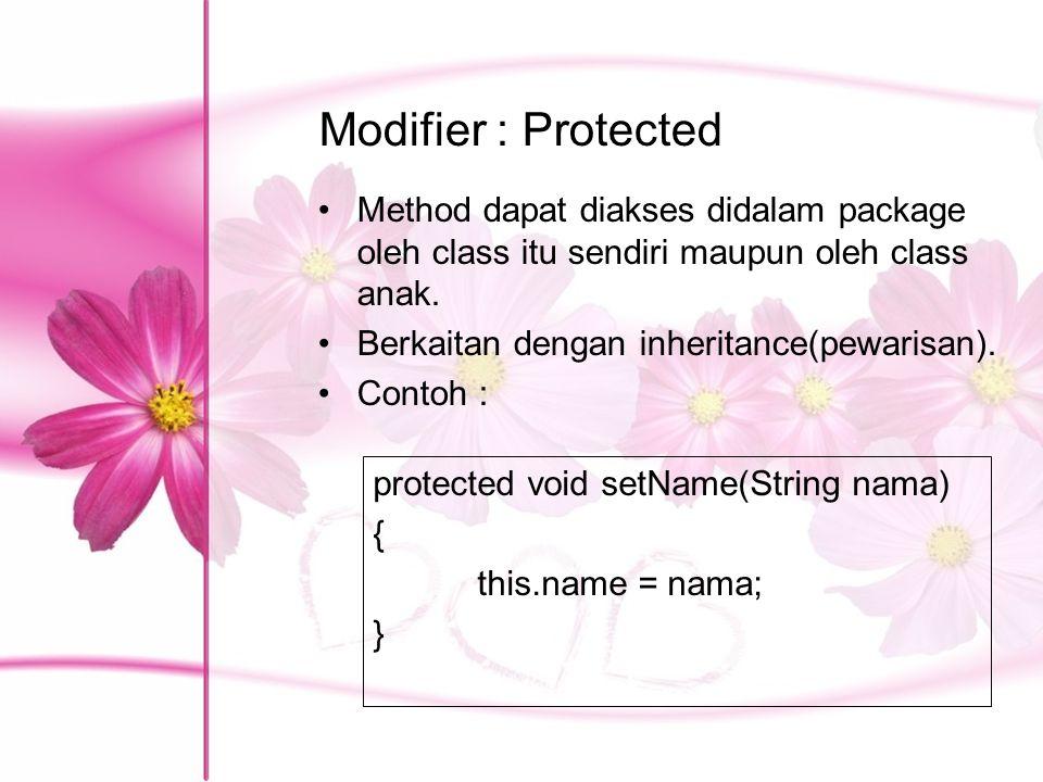 Modifier : Protected Method dapat diakses didalam package oleh class itu sendiri maupun oleh class anak. Berkaitan dengan inheritance(pewarisan). Cont