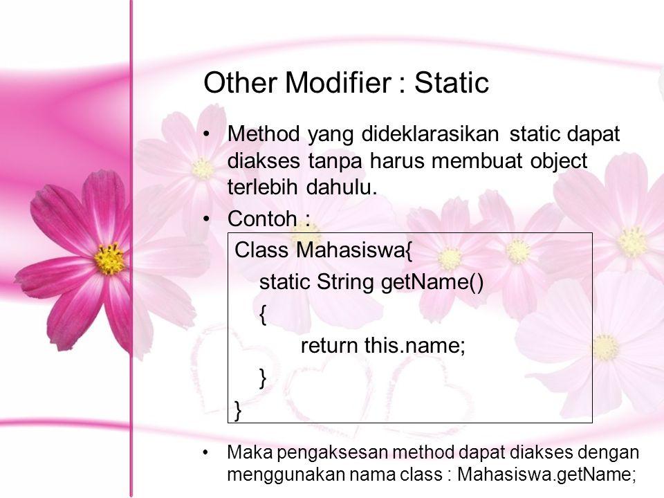 Other Modifier : Static Method yang dideklarasikan static dapat diakses tanpa harus membuat object terlebih dahulu. Contoh : Maka pengaksesan method d