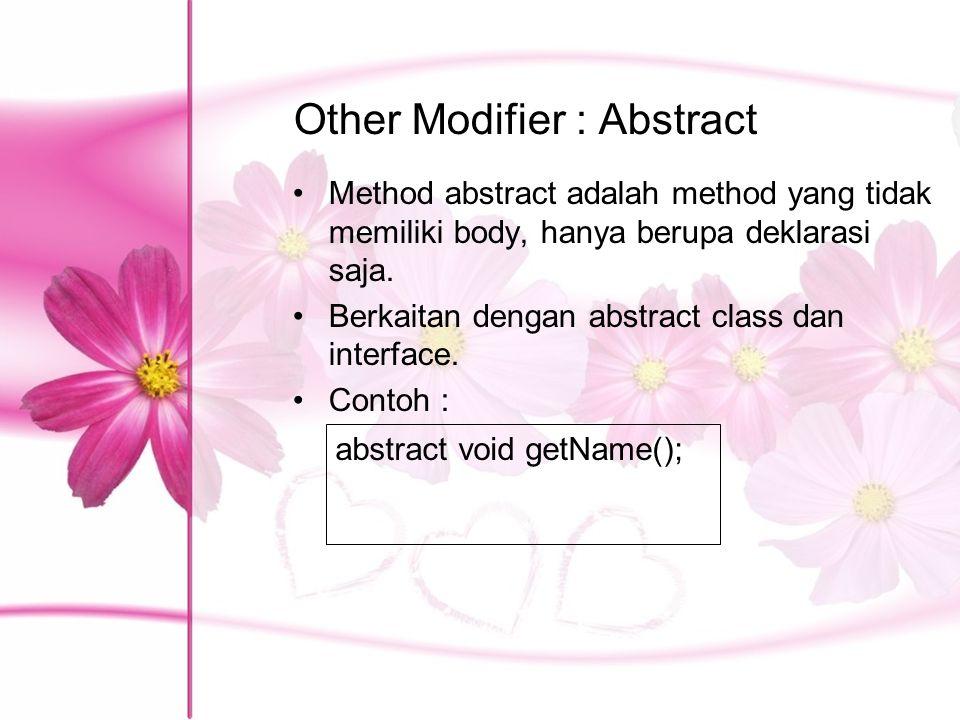 Other Modifier : Abstract Method abstract adalah method yang tidak memiliki body, hanya berupa deklarasi saja. Berkaitan dengan abstract class dan int