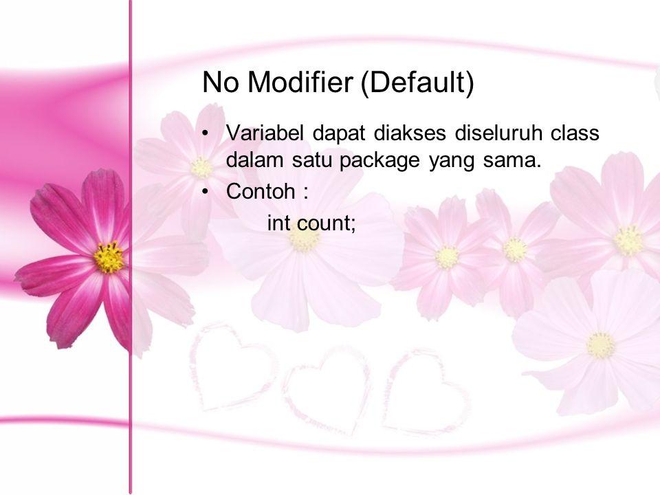 No Modifier (Default) Variabel dapat diakses diseluruh class dalam satu package yang sama. Contoh : int count;