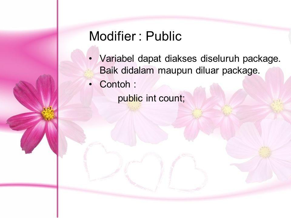 Modifier : Public Variabel dapat diakses diseluruh package. Baik didalam maupun diluar package. Contoh : public int count;