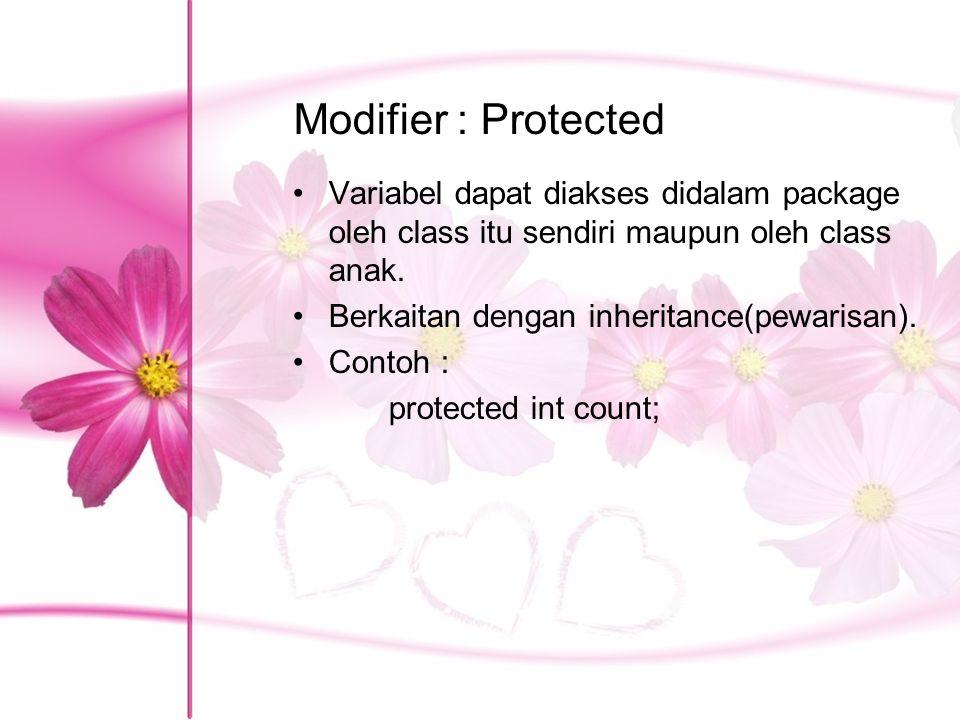 Modifier : Protected Variabel dapat diakses didalam package oleh class itu sendiri maupun oleh class anak. Berkaitan dengan inheritance(pewarisan). Co