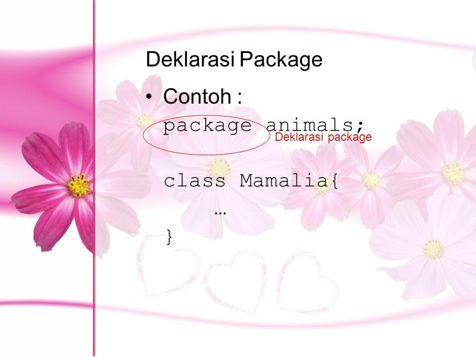 Deklarasi Package Contoh : package animals; class Mamalia{ … } Deklarasi package