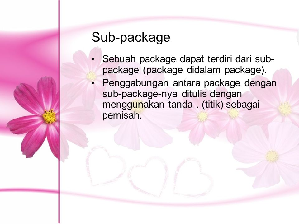 Syntax Sub-package Contoh : package animals.mamalia; class Kucing{ … } package namaPackage.subPackage;