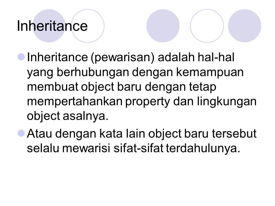 Inheritance Inheritance (pewarisan) adalah hal-hal yang berhubungan dengan kemampuan membuat object baru dengan tetap mempertahankan property dan ling
