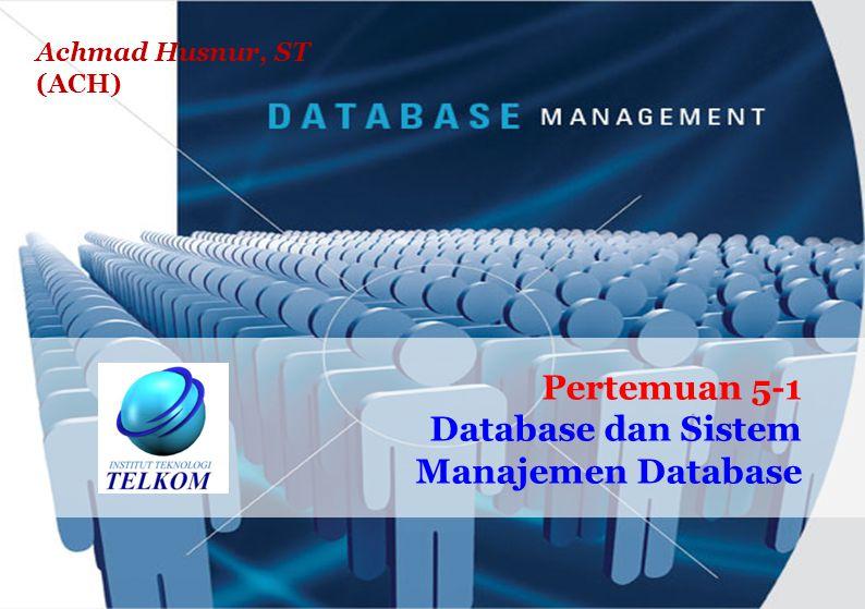 1 of 33 Institut Teknologi Telkom Pertemuan 5-1 Database dan Sistem Manajemen Database Achmad Husnur, ST (ACH)
