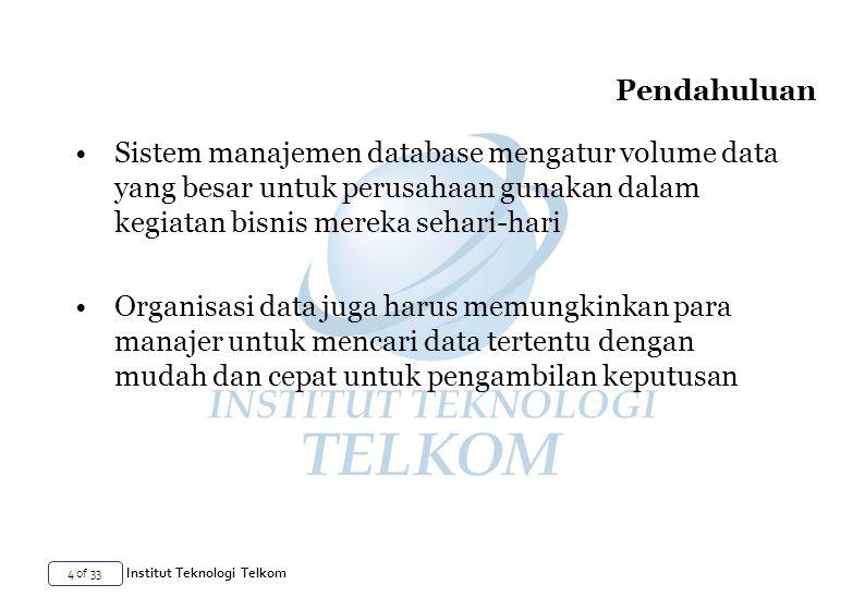 25 of 33 Institut Teknologi Telkom Database bernama Jadwal telah dibuat dari tabel yang digunakan di awal bab dan beberapa orang lain Database diimplementasikan dalam Microsoft Access 2002 (juga dikenal sebagai Access XP).