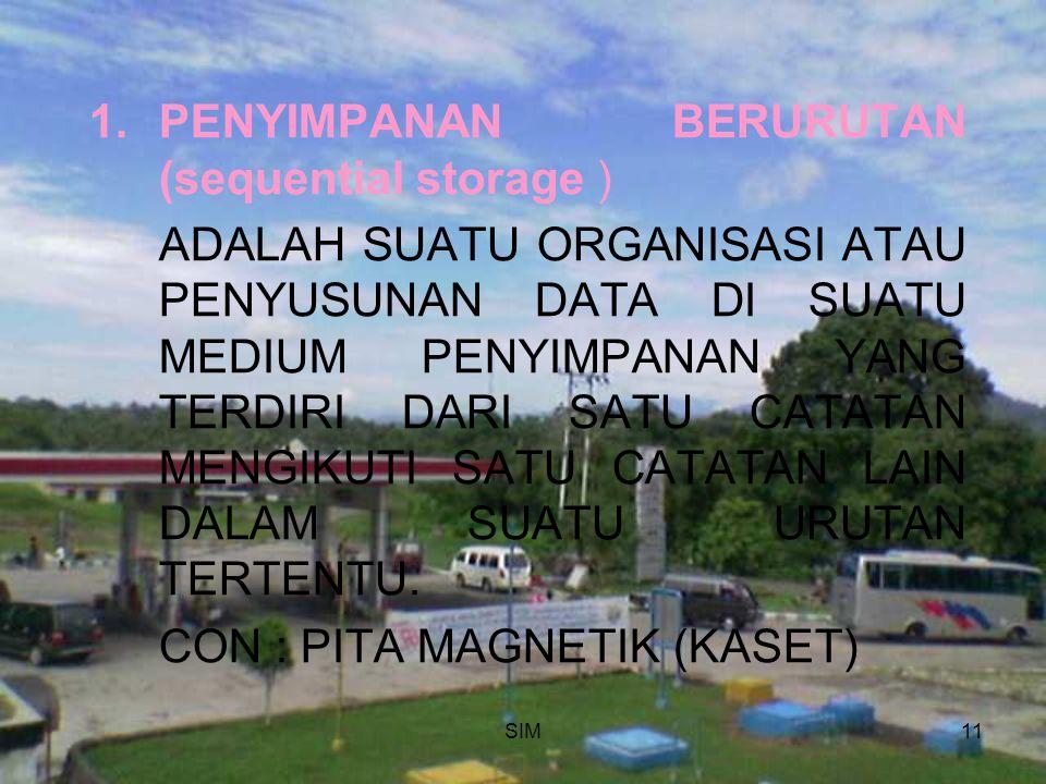 SIM11 1.PENYIMPANAN BERURUTAN (sequential storage ) ADALAH SUATU ORGANISASI ATAU PENYUSUNAN DATA DI SUATU MEDIUM PENYIMPANAN YANG TERDIRI DARI SATU CA