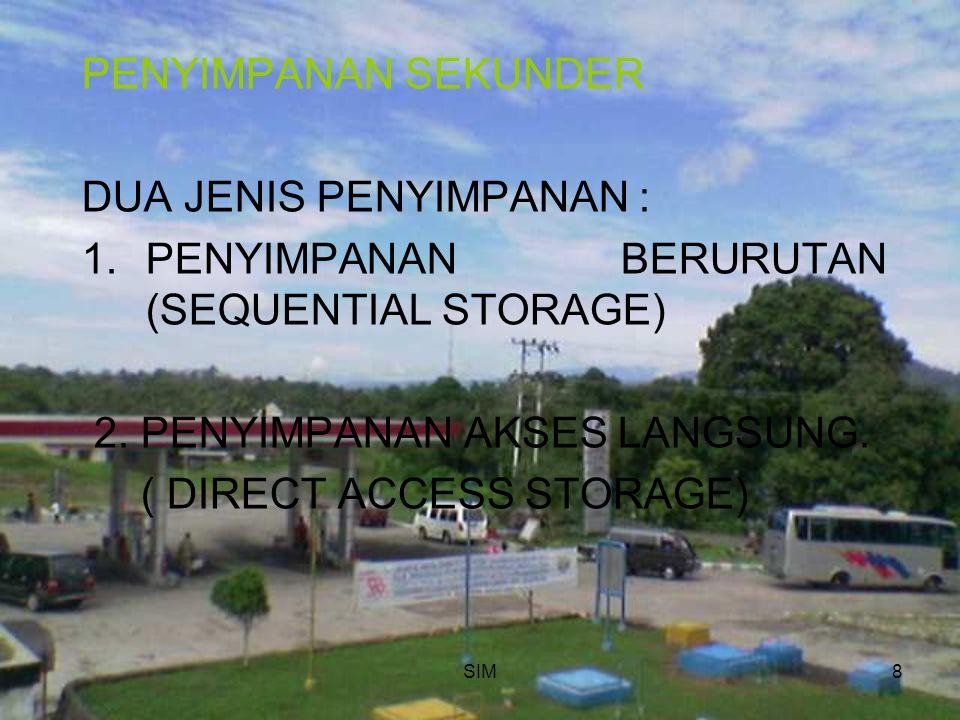 SIM8 PENYIMPANAN SEKUNDER DUA JENIS PENYIMPANAN : 1.PENYIMPANAN BERURUTAN (SEQUENTIAL STORAGE) 2. PENYIMPANAN AKSES LANGSUNG. ( DIRECT ACCESS STORAGE)