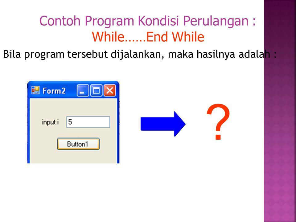 Bila program tersebut dijalankan, maka hasilnya adalah : ? Contoh Program Kondisi Perulangan : While……End While