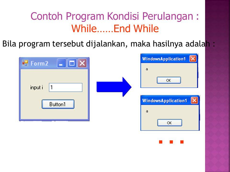 Bila program tersebut dijalankan, maka hasilnya adalah : Contoh Program Kondisi Perulangan : While……End While …