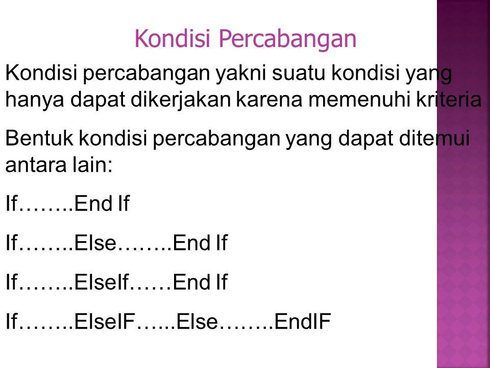 IF (Kondisi) Then Statement Benar Statemen Benar End IF IF (Kondisi) Then Statement Benar Else Statement Salah End IF IF (Kondisi) Then Statement Benar
