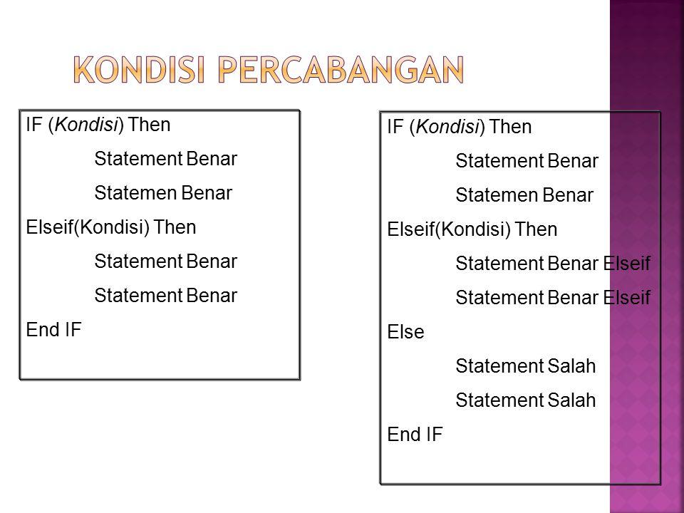 IF (Kondisi) Then Statement Benar Statemen Benar Elseif(Kondisi) Then Statement Benar End IF IF (Kondisi) Then Statement Benar Statemen Benar Elseif(K