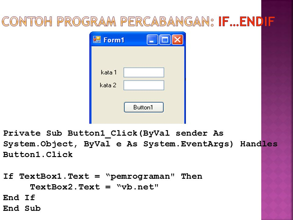 Bila program tersebut dijalankan, maka hasilnya adalah : Contoh Program Percabangan: If…EndIf