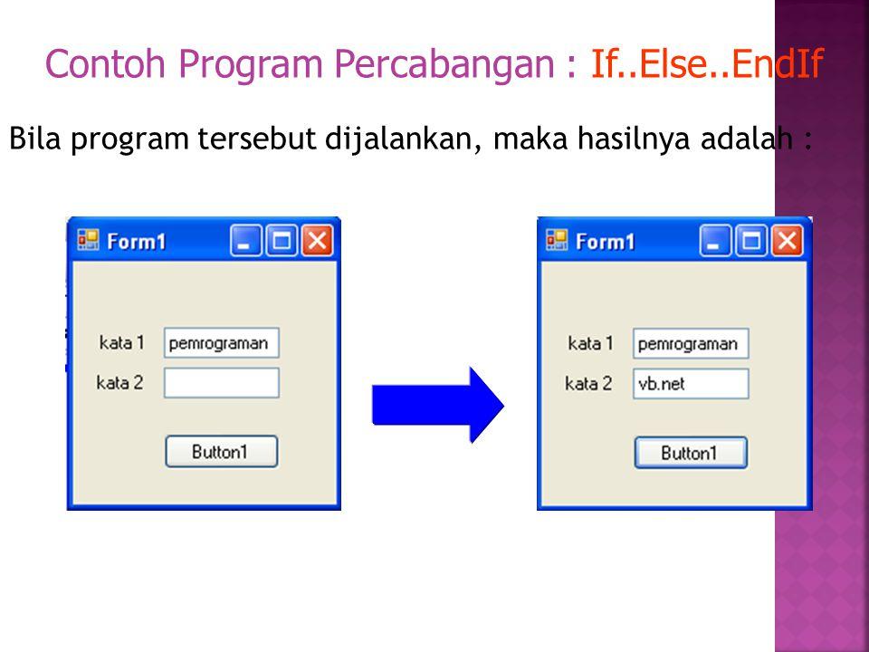 Bila program tersebut dijalankan, maka hasilnya adalah : Contoh Program Percabangan : If..Else..EndIf