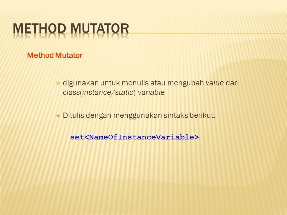 Method Mutator  digunakan untuk menulis atau mengubah value dari class(instance/static) variable  Ditulis dengan menggunakan sintaks berikut: set