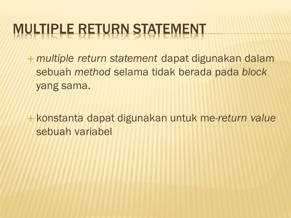  multiple return statement dapat digunakan dalam sebuah method selama tidak berada pada block yang sama.