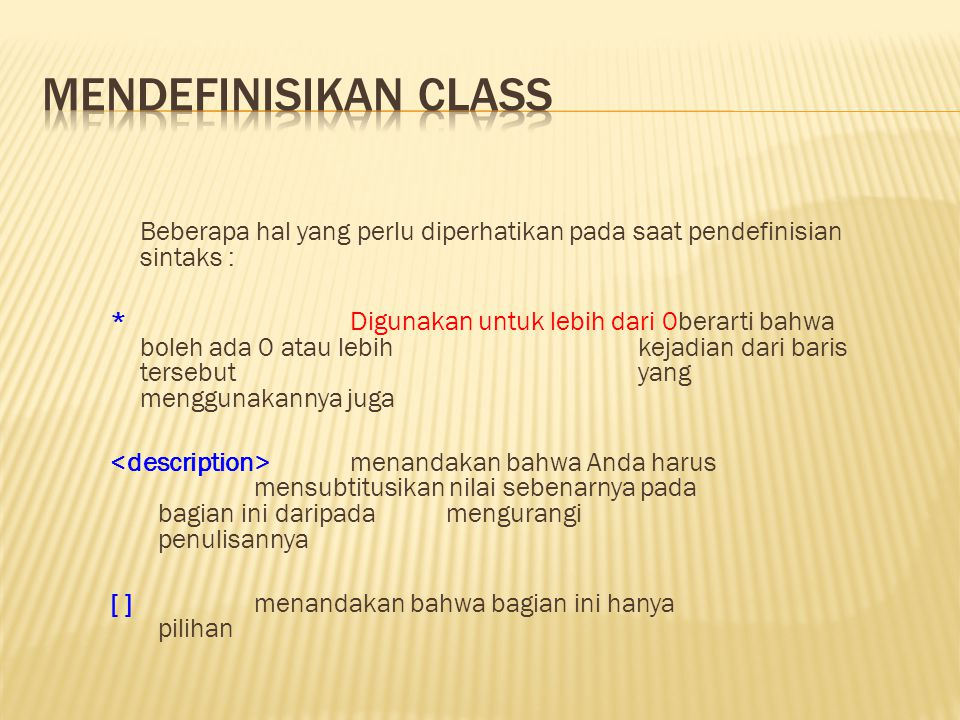 Untuk mendefinisikan sebuah class, kita tuliskan : class { * } adalah sebuah modifier bertipe access yang dapat dikombinasikan dengan modifier bertipe lainnya.