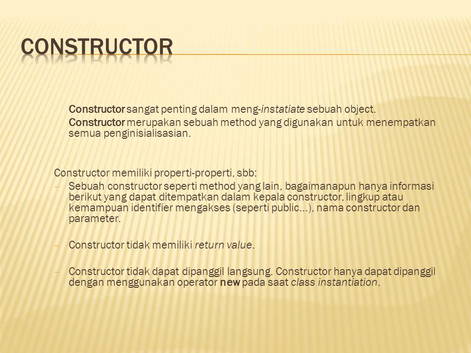 Constructor sangat penting dalam meng-instatiate sebuah object.