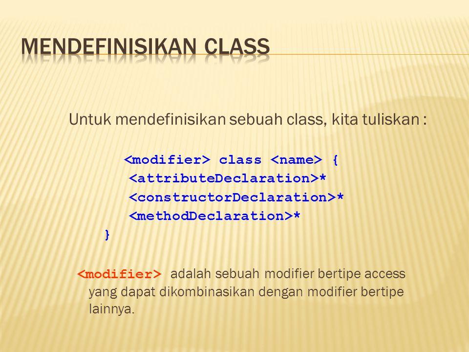 public class StudentRecord { //kita akan tambahkan kode di sini nantinya } public – digunakan supaya class dapat diakses oleh class-class lain di luar package class – merupakan keyword yang digunakan untuk membuat class dalam Java StudentRecord – merupakan identifier untuk mendeskripsikan class