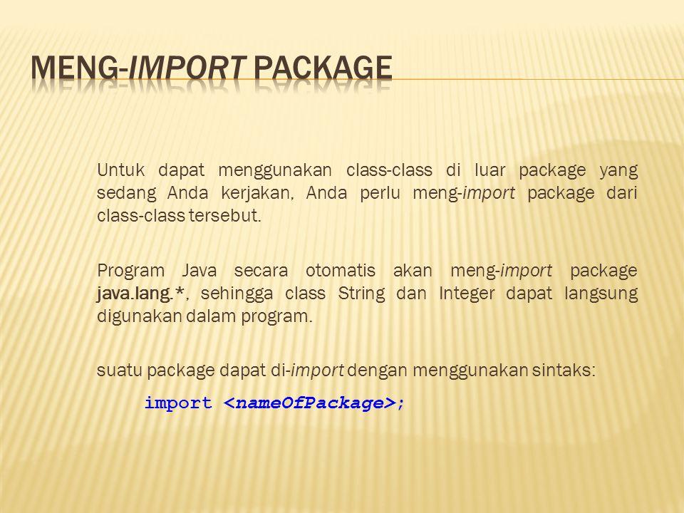 Untuk dapat menggunakan class-class di luar package yang sedang Anda kerjakan, Anda perlu meng-import package dari class-class tersebut.