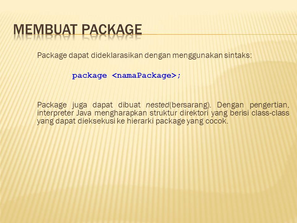 Package dapat dideklarasikan dengan menggunakan sintaks: package ; Package juga dapat dibuat nested(bersarang).