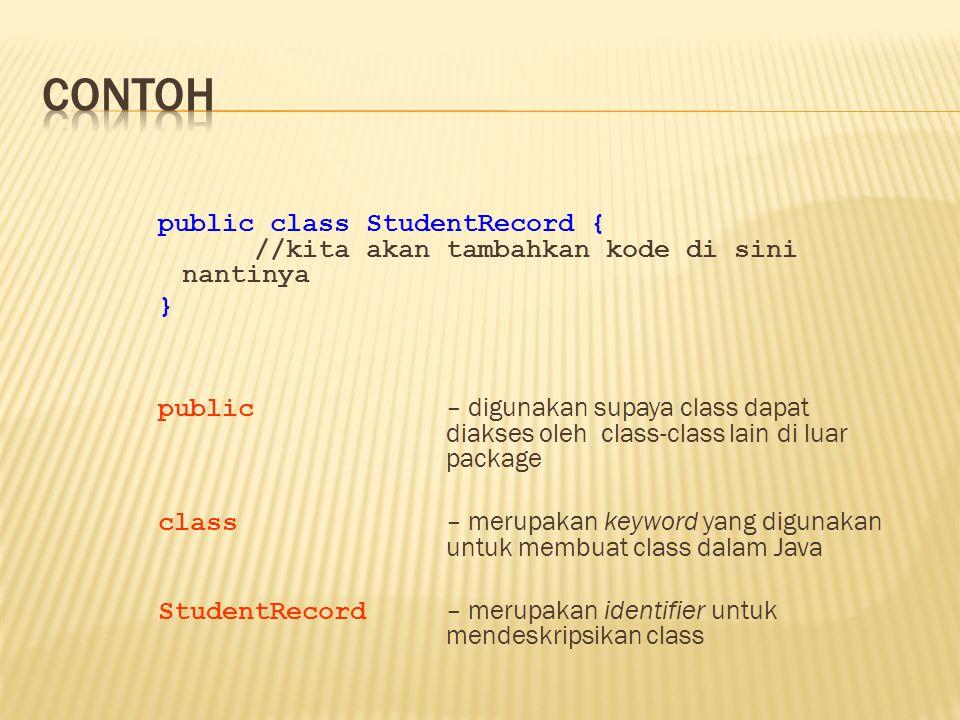 public class StudentRecord { private String name; : public void setName( String temp ){ name = temp; } public – method dapat dipanggil oleh object-object di luar class void – method tidak me-return value setName - nama method (String temp) – parameter yang digunakan di dalam method