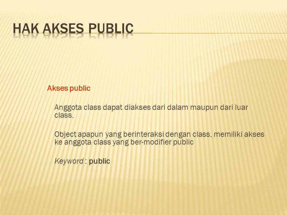 Akses public Anggota class dapat diakses dari dalam maupun dari luar class.