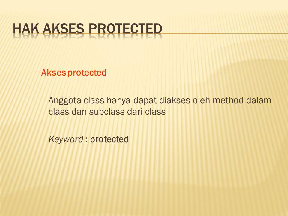 Akses protected Anggota class hanya dapat diakses oleh method dalam class dan subclass dari class Keyword : protected