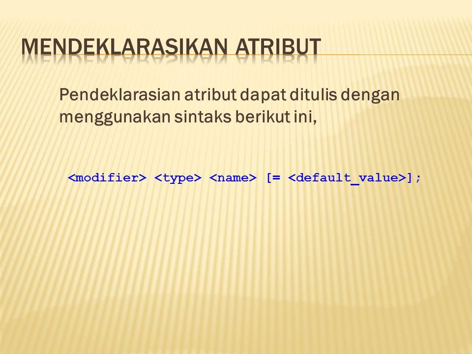 Pendeklarasian atribut dapat ditulis dengan menggunakan sintaks berikut ini, [= ];