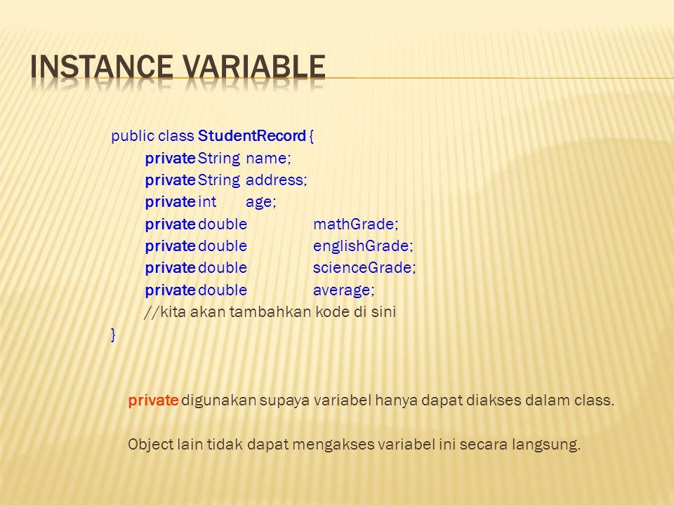 Instance variable dari class harus dideklarasikan menjadi private, dan class hanya menyediakan method accessor dan mutator untuk variabel tersebut.