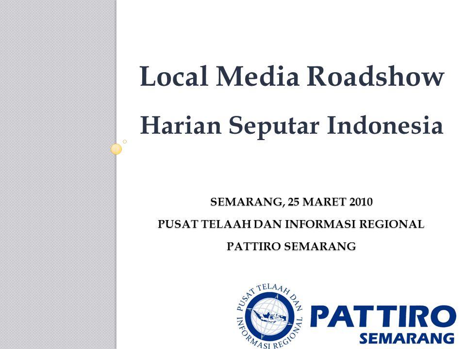 SEMARANG, 25 MARET 2010 PUSAT TELAAH DAN INFORMASI REGIONAL PATTIRO SEMARANG Local Media Roadshow Harian Seputar Indonesia