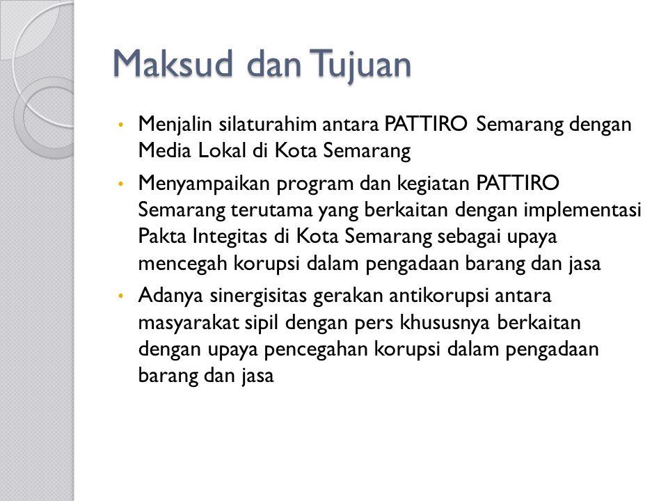 Maksud dan Tujuan Menjalin silaturahim antara PATTIRO Semarang dengan Media Lokal di Kota Semarang Menyampaikan program dan kegiatan PATTIRO Semarang