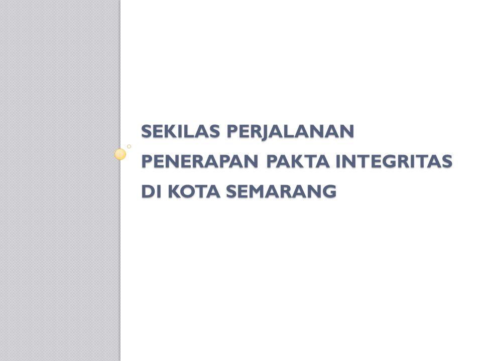Upaya Membangun Komitmen Pemerintah Upaya membangun komitmen diawali dengan tahap pengenalan tentang PI kepada Pemkot Semarang pada Awal-awal proses mendorong Pakta Integritas di Kota Semarang (September-November).