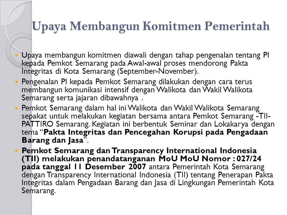 Upaya Membangun Komitmen Pemerintah Upaya membangun komitmen diawali dengan tahap pengenalan tentang PI kepada Pemkot Semarang pada Awal-awal proses m