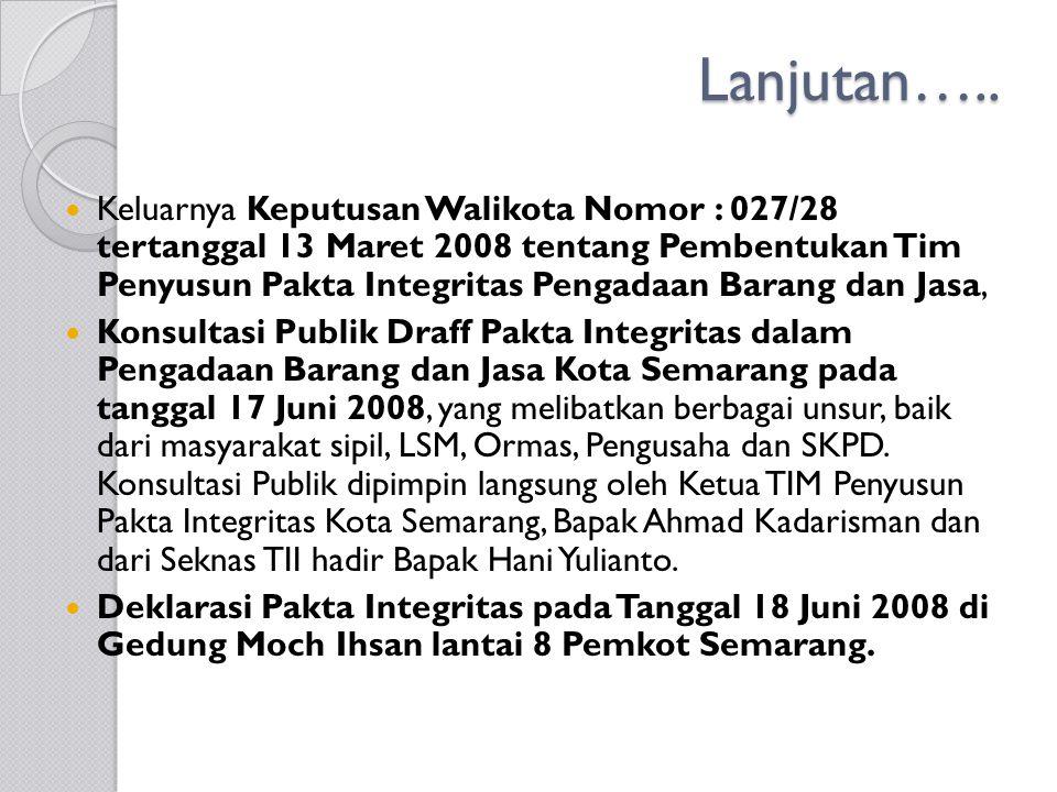 Lanjutan….. Keluarnya Keputusan Walikota Nomor : 027/28 tertanggal 13 Maret 2008 tentang Pembentukan Tim Penyusun Pakta Integritas Pengadaan Barang da